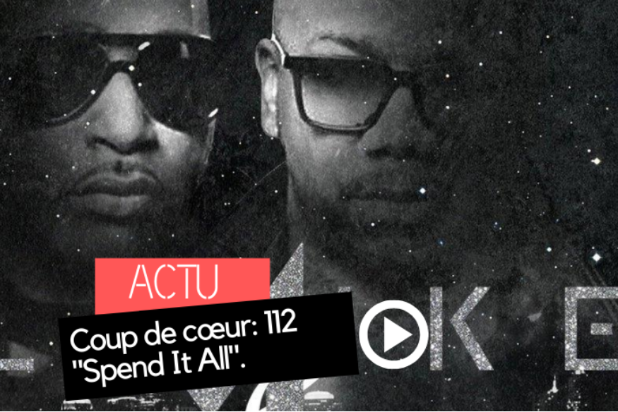 "Coup de cœur: 112 ""Spend It All"""