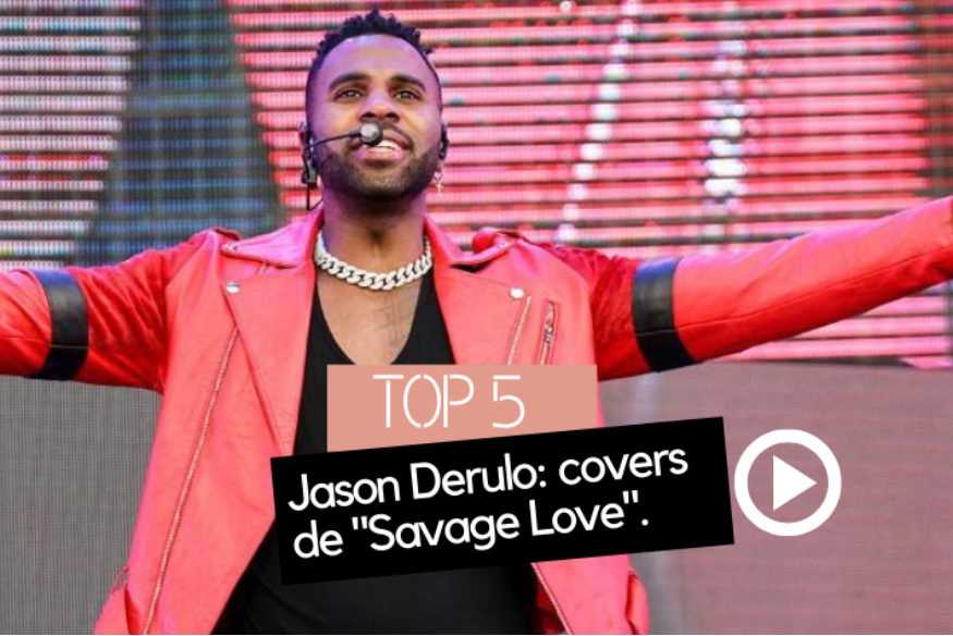 "5 covers du hit ""Savage Love"" de Jason Derulo"