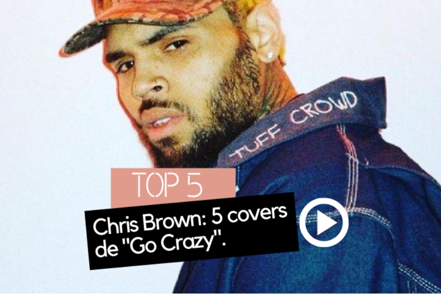 "5 reprises du hit ""Go Crazy"" de Chris Brown"