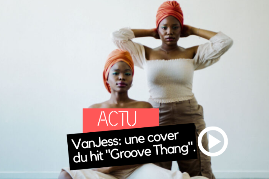 "VanJess: une cover du hit ""Groove Thang"" de Zhané"
