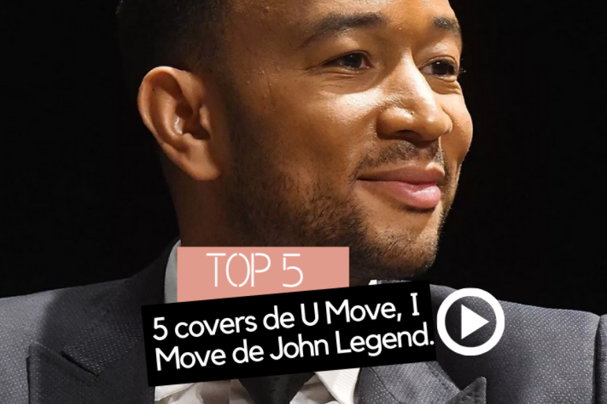 "5 covers du morceau ""U Move, I Move"" de John Legend"