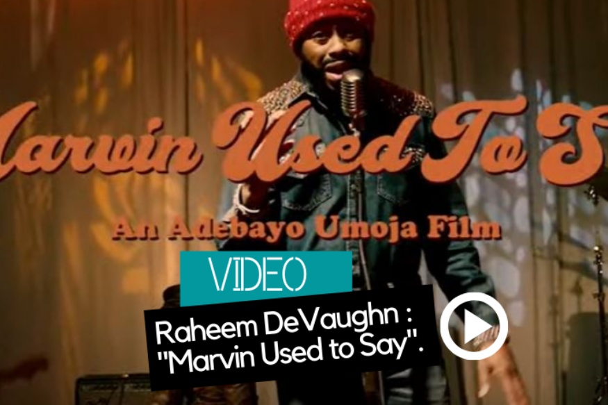 "Raheem DeVaughn : un clip pour ""Marvin Used to Say"""