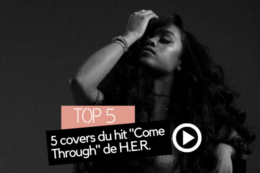 "5 covers du hit ""Come Through"" de H.E.R."